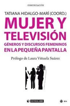 """Mujer y televisión """"Géneros y discursos femeninos en la pequeña pantalla"""""""