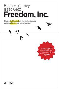 """Freedom, Inc., 2018 """"Cómo la libertad de los trabajadores desata el éxito de las empresas"""""""