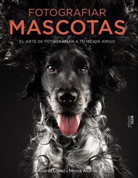 Fotografiar mascotas. El arte de fotografiar a tu mejor amigo, 2018