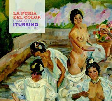 "Furia del color, La ""Francisco Iturrino (1864-1924)"""