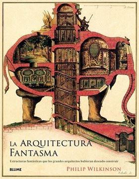 """Imagen de Arquitectura fantasma, La, 2018 """"Estructuras fantásticas que los grandes arquitectos hubieran deseado con"""""""