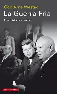"""Guerra Fría, La """"Una historia mundial"""""""