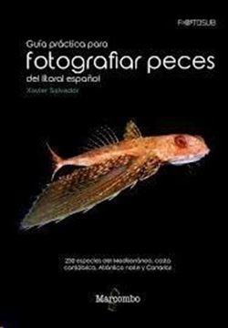 """Imagen de Guía práctica para fotografías peces del litoral español, 2018 """"230 especies del Mediterráneo, costa cantábrica, Atlántico norte y Canar"""""""