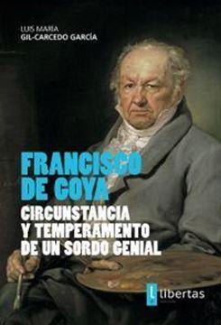 Imagen de Francisco De Goya. Circunstancia y Temperamento de un Sordo Genial