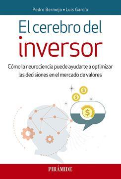"""Cerebro del inversor, El """"Cómo la neurociencia puede ayudarte a optimizar las decisiones en el mercado de valores"""""""