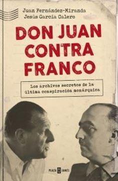 """Imagen de Don Juan contra Franco """"Los archivos secretos de la última conspiración monárquica"""""""