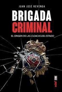 """Imagen de Brigada criminal, 2018 """"El origen de las cloacas del Estado"""""""