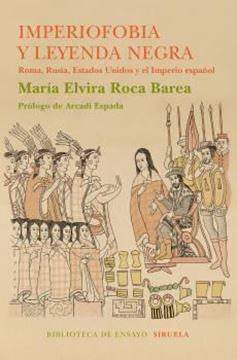 """Imagen de Imperiofobia y la leyenda negra """"Roma, Rusia, Estados Unidos y el Imperio español"""""""