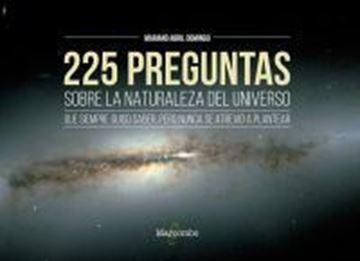 Imagen de 225 preguntas sobre la naturaleza del universo que siempre quiso saber,pero nunca se atrevió a plantear