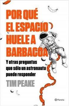 """Imagen de Por qué el espacio huele a barbacoa """"Y otras preguntas que solo un astronauta puede responder"""""""