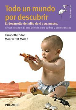 """Todo un mundo por descubrir, 2018 """"El desarrollo del niño de 6 a 24 meses. Crecer jugando. El arte de vivir"""""""