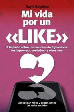 """Mi vida por un Like """"El impacto sobre los menores de influencers, instagramers, youtubers y otros -ers"""""""