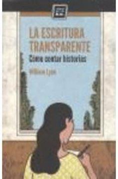"""Imagen de La escritura transparente """"Cómo contar historias"""""""