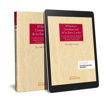 """Estatuto constitucional de los entes locales (Papel + e-book), El, 2018 """"La autonomía local y la vinculación negativa a la ley. Una propuesta de reforma constitucional"""""""