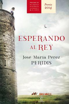 """Esperando al rey """"Premio Alfonso X novela histórica 2014"""""""
