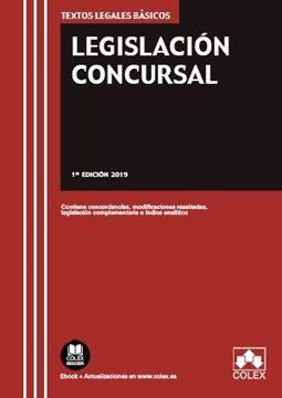 """Legislación Concursal, 2019 """"Contiene concordancias, modificaciones resaltadas, legislación complementaria e índice analítico"""""""