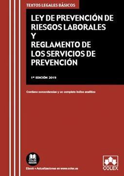 """Ley de Prevención de Riesgos Laborales y Reglamento de los Servicios de Prevención, 2019 """"Contiene concordancias y un completo índice analítico"""""""