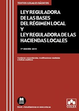 "Ley de Bases de Régimen Local y Ley Reguladora de Haciendas Locales, 2019 ""Contienen concordancias, modificaciones resaltadas e índices analíticos"""