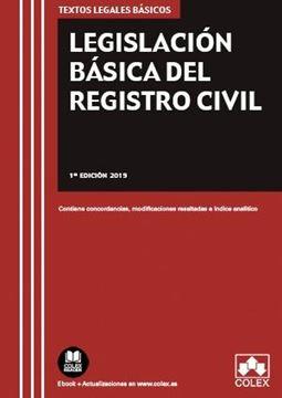 """Legislación Básica del Registro Civil, 2019 """"Contiene concordancias, modificaciones resaltadas e índice analítico"""""""