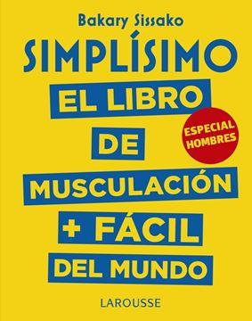 Simplísimo. El libro de musculación más fácil del mundo. Especial hombres