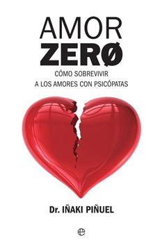 """Amor Zero """"Cómo sobrevivir a los amores con psicópatas"""""""
