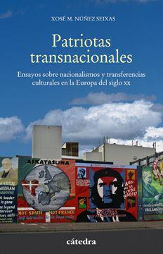 """Patriotas transnacionales """"Ensayos sobre nacionalismos y transferencias culturales en la Europa del siglo XX"""""""