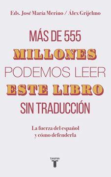 """Más de 555 millones podemos leer este libro sin traducción """"La fuerza del español y cómo defenderla"""""""