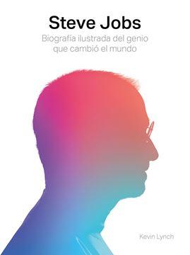 Steve Jobs. Biografía ilustrada del genio que cambió el mundo