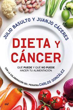 """Dieta y cáncer, 2019 """"Qué puede y qué no puede hacer tu alimentación. Con la colaboración del pediatra Carlos González"""""""