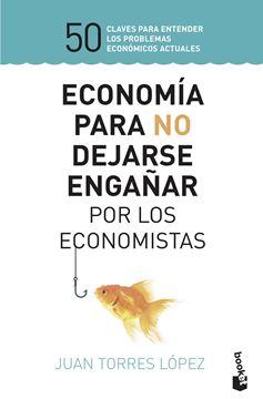 """Economía para no dejarse engañar por los economistas, 2019 """"50 claves para entender los problemas económicos actuales"""""""