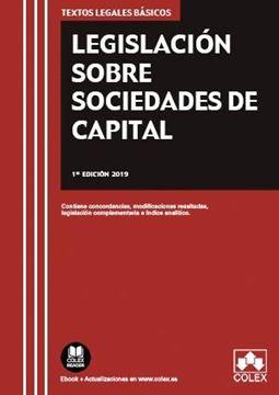 """Legislación sobre Sociedades de Capital, 2019 """"Contiene concordancias, modificaciones resaltadas, legislación complementaria e índice analítico"""""""