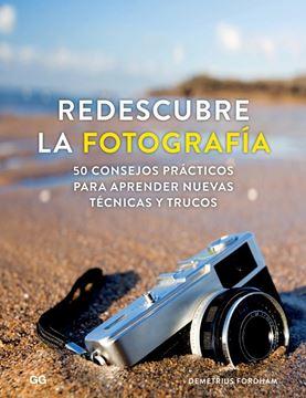 """Redescubre la fotografía """"50 consejos prácticos para aprender nuevas técnicas y trucos"""""""