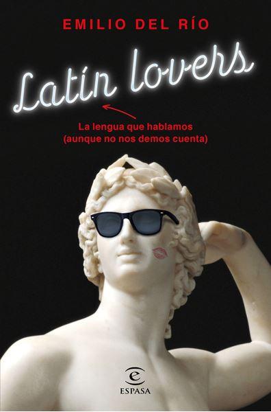 """Latín lovers """"La lengua que hablamos (aunque no nos demos cuenta)"""""""