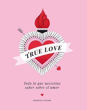 """True Love """"Todo lo que necesitas saber sobre el amor"""""""
