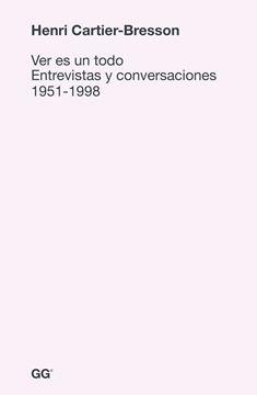 """Ver Es un Todo """"Entrevistas y Conversaciones 1951-1998"""""""