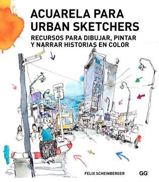 """Acuarela para urban sketchers """"Recursos para dibujar, pintar y narrar historias en color"""""""