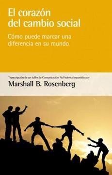 """Corazón del cambio social, El """"Cómo puede marcar una diferencia en su mundo"""""""
