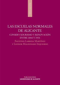 """Las escuelas normales de Alicante """"Conservadurismo y renovación entre 1844 y 1931"""""""