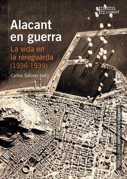 """Alacant en guerra """"La vida en la rereguarda (1936-1939)"""""""