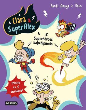 """Clara & SuperAlex 5. Superhéroes bajo hipnosis """"¡Pánico en el vecindario!"""""""