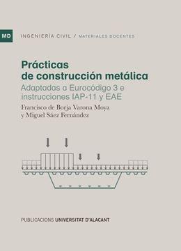 """Prácticas de construcción metálica """"Adaptadas a Eurocódigo 3 e instrucciones IAP-11 y EAE"""""""