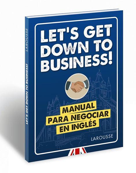"Let's get down to business! ""Manual para negociar en inglés"""
