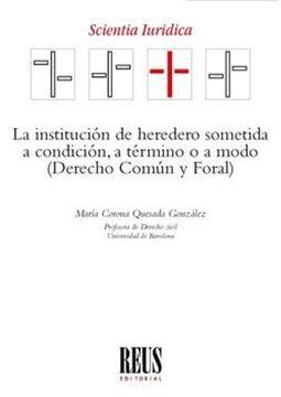 """Institución de heredero sometida a condición, a término o a modo, La, 2019 """"Derecho Común y Foral"""""""