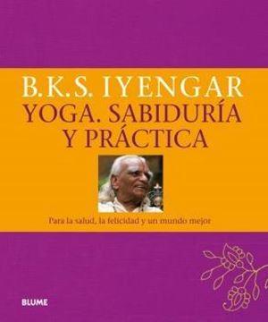 """Yoga. Sabiduría y práctica """"Para la salud, la felicidad y un mundo mejor"""""""