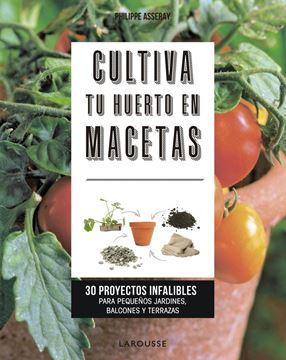 """Cultiva tu huerto en macetas """"30 proyectos infalibles para pequeños jardines, balcones y terrazas"""""""