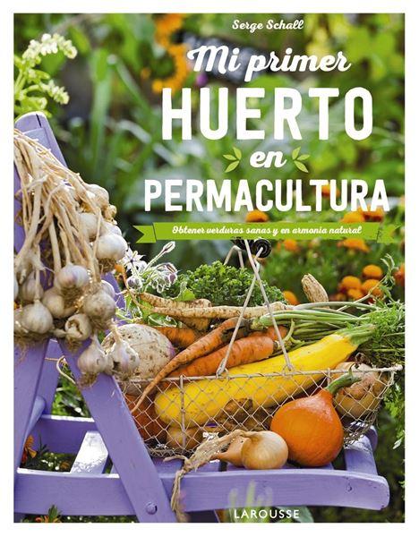 """Mi primer huerto en permacultura """"Obtener verduras sanas y en armonía natural"""""""