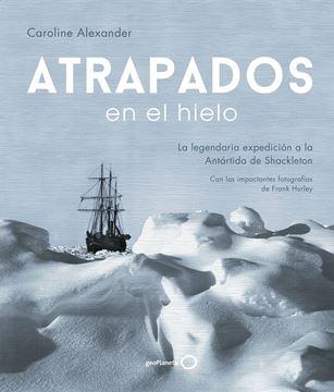 """Atrapados en el hielo, 2019 """"La legendaria expedición a la Antártida de Shackleton"""""""