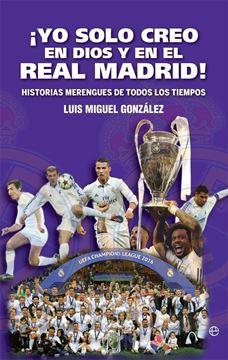 """¡Yo solo creo en Dios y en el Real Madrid! """"Historias merengues de todos los tiempos"""""""
