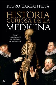 """Historia curiosa de la medicina """"De las trepanaciones a la guerra bacteriológica"""""""