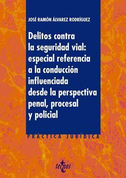 """Delitos contra la Seguridad Vial, 2019 """"Especial referencia a la conducción influencia desde la perspectiva penal, procesal y policial"""""""